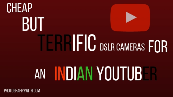 DSLR Cameras For Indian Youtuber